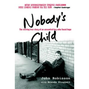 Nobody's Child: The Stirring True Story of an Unwanted Boy Who Found Hope