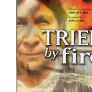 Tried by Fire: Testimonies of Courage and Hope from Peru's Christian Prisoners