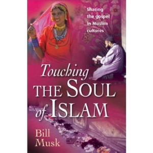 Touching the Soul of Islam: Sharing the Gospel in Muslim Cultures