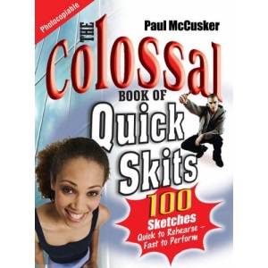 Colossal Book of Quick Skits: 100 Sketches - Quick to Rehearse, Fast to Perform