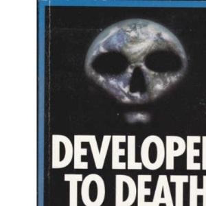 Developed to Death: Rethinking Third World Development