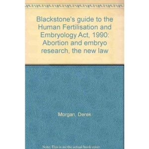 Guide to the Human Fertilization and Embryology Act, 1990 (Blackstone's Guide)
