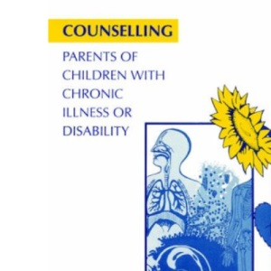 Counselling Parents of Children with Chronic Illness or Disability (Communication and Counselling in Health Care)
