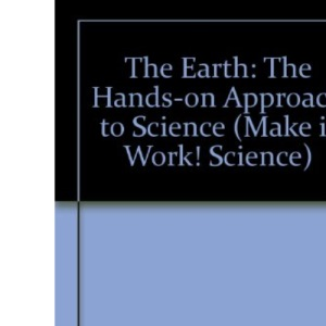 The Earth: The Hands-on Approach to Science (Make it Work! Science)