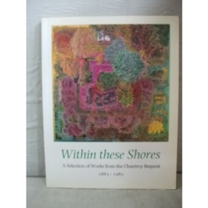 Within These Shores: A Selection of Works from the Chantrey Bequest 1883-1985