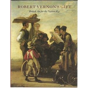 Robert Vernon's Gift: British Art for the Nation 1847