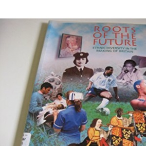 Roots of the Future: Ethnic Diversity in the Making of Britain