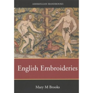 English Embroideries of the Sixteenth and Seventeenth Centuries in the Collection of the Ashmolean Museum (Ashmolean Handbooks)