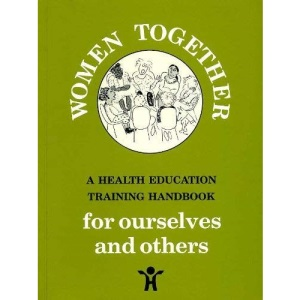 Women Together: Health Education Training Handbook for Ourselves and Others