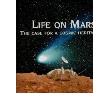 Life on Mars?: Case for a Cosmic Heritage (Controversy Series): And in the Cosmos