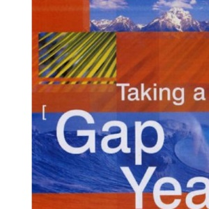 Taking a Gap Year: The Essential Guide to Taking a Year Out