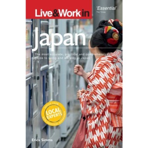 Live and Work in Japan: The Most Accurate, Practical and Comprehensive Guide to Living and Working in Japan [Illustrated] (Live & Work)
