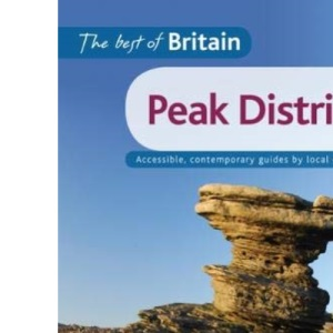 The Peak District: Accessible, Contemporary Guides by Local Experts (Best of Britain)