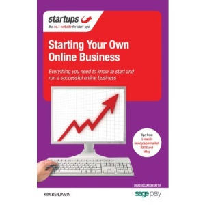 Startups Starting Your Own Online Business: Everything You Need to Know to Start and Run a Successful Online Business