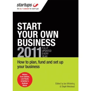 Start Your Own Business 2011: How to Plan, Fund and Set-up a Successful Business (Startups)