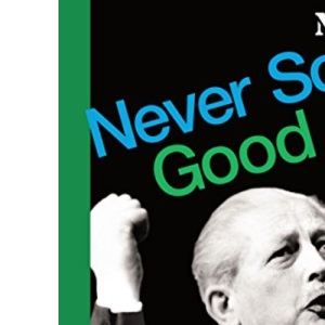 Never So Good (Nick Hern Books)