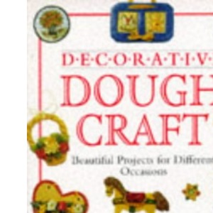 Decorative Doughcrafts: Beautiful Projects for Different Occaisions