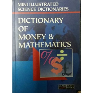 Bloomsbury Illustrated Dictionary of Money and Mathematics (Bloomsbury illustrated dictionaries)