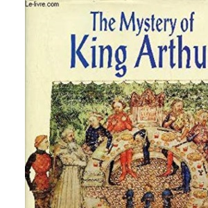 The Mystery of King Arthur