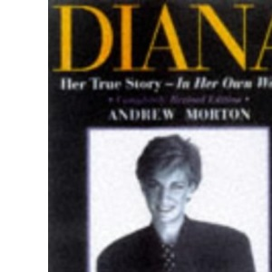 Diana: Her True Story - In Her Own Words (Diana Princess of Wales)