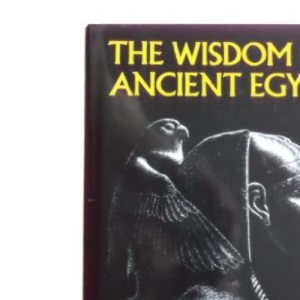 The Wisdom of Ancient Egypt