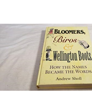 Bloomers, Biros and Wellington Boots: How the Names Became the Words
