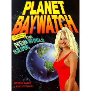 Planet Baywatch: Unofficial Guide to the New World Order