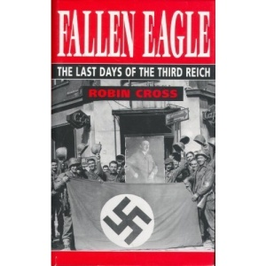 Fallen Eagle: The Last Days of the Third Reich