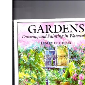 Garden Painting: Drawing and Painting in Watercolour
