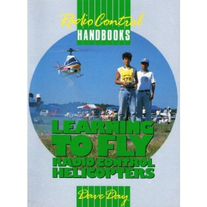 Learning to Fly Radio Control Helicopters (Radio Control Handbooks)