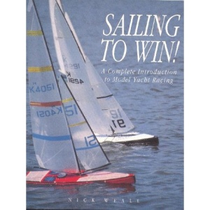 Sailing to Win!: Complete Introduction to Model Yacht Racing (Radio control handbooks)