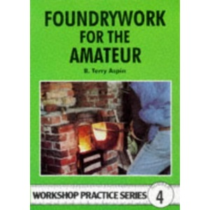 Foundrywork for the Amateur: No. 4 (Workshop Practice)