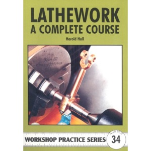 Lathework: A Complete Course: No. 34 (Workshop Practice)