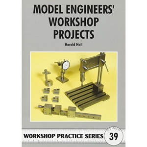 Model Engineers' Workshop Projects (Workshop Practice S)