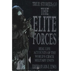 True Stories Of The Elite Forces: True Stories - Real Life Accounts of the World's Crack Military Units