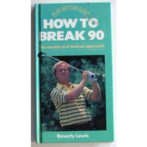 How to Break 90: The Mental and Tactical Approach (Play Better Golf)