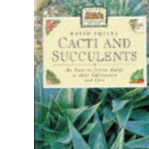 Cacti and Succulents: An Easy-to-follow Guide to Their Cultivation and Care (Pocket Gardening Guides)