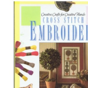 Cross Stitch Embroidery: Creative Crafts for Creative Hands
