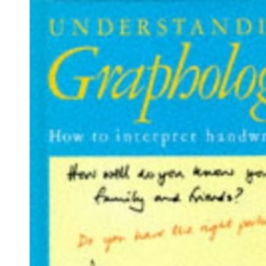 Understanding Graphology: How to Interpret Handwriting