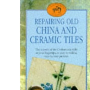Repairing Old China and Ceramic Tiles: The Secrets of the Craftsman's Skills at Your Fingertips, in Easy-to-follow, Step-by-step Pictures (Craftsmen's Guides)