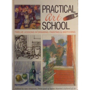 Practical Art School: Twelve Lessons in Drawing, Painting and Sketching
