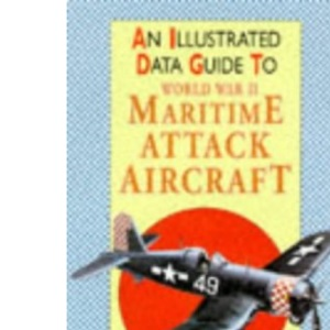 World War II Maritime Attack Aircraft (Illustrated Data Guides)