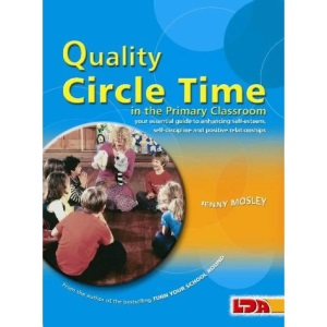 Quality Circle Time in the Primary Classroom: Your Essential Guide to Enhancing Self-esteem, Self-discipline and Positive Relationships