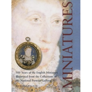 Miniatures: 250 Years of the English Miniature Illustrated from the Collections of the National Portrait Gallery