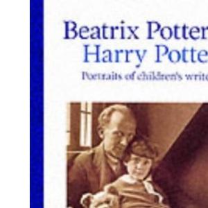 Beatrix Potter to Harry Potter: Portraits of Children's Writers