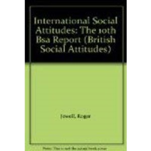 International Social Attitudes: The 10th BSA Report (British Social Attitudes)