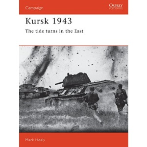 Kursk, 1943: The Tide Turns in the East (Osprey Military Campaign)
