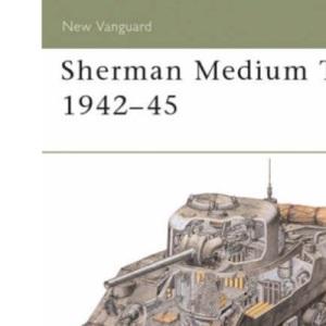 Sherman Medium Tank (Osprey New Vanguard)