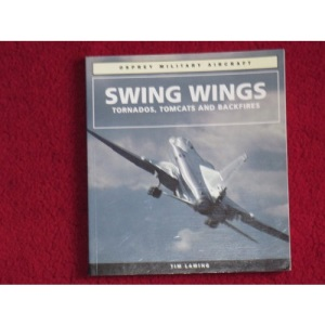 Swing Wings: Tornados, Tomcats and Backfires (Osprey Military Aircraft)