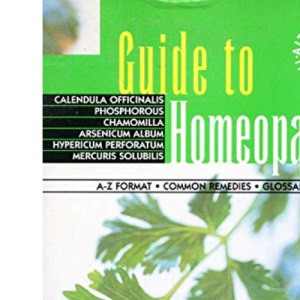 Guide to Homeopathy (Alternative Therapies)